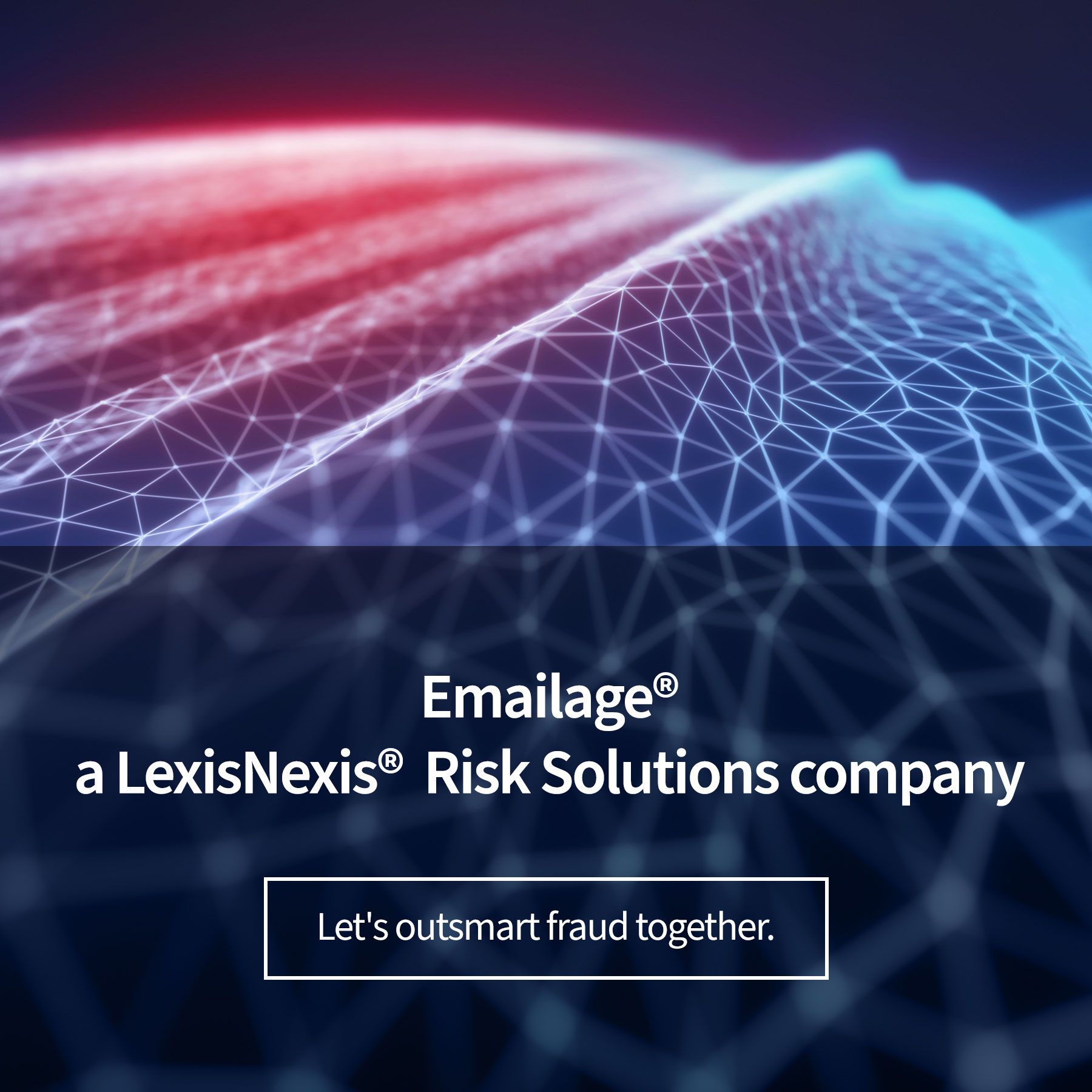 Emailage® a LexisNexis® Risk Solutions company Let's outsmart fraud together